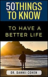 50 Things To Know To Have A Better Life: Self-Improvement Made Easy!