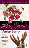 Front cover for the book So Good by Venise Berry