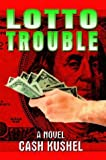 Lotto Trouble, Cash Kushel, 141071764X