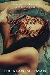 Seduction & Control: Infiltrating Society and the Church
