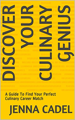 Discover Your Culinary Genius: A Guide To Find Your Perfect Culinary Career Match by Jenna Cadel