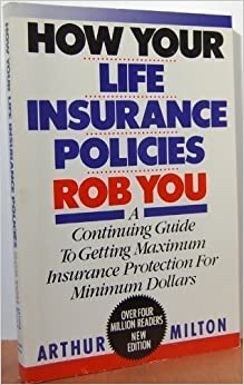 How Your Life Insurance Policies Rob You April, 1990