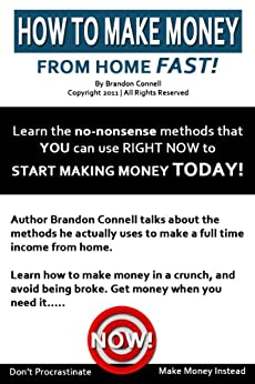 How To Make Money From Home FAST! by [Connell, Brandon]