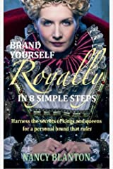 Brand Yourself Royally in 8 Simple Steps: Harness the secrets of kings and queens for a personal brand that rules Paperback