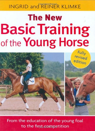 The New Basic Training of the Young Horse: From the Education of the Young Foal to the First Competition by Trafalgar Square Books