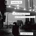 Lucking Out: My Life Getting Down and Semi-Dirty in the Seventies | James Wolcott