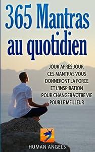 365 Mantras au quotidien: Jour après jour, ces mantras vous donneront la force et l'inspiration pour changer votre vie pour le meilleur (French Edition)