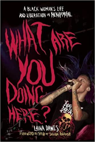 Book What Are You Doing Here?: A Black Woman's Life and Liberation in Heavy Metal by Laina Dawes (2013-01-08)