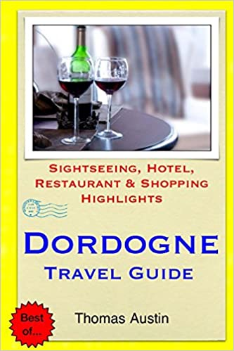 Book Dordogne Travel Guide: Sightseeing, Hotel, Restaurant and Shopping Highlights
