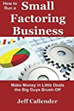 img - for How to Run a Small Factoring Business: Make Money in Little Deals the Big Guys Brush Off (Volume 3) book / textbook / text book