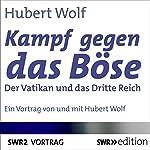 Kampf gegen das Böse: Der Vatikan und das Dritte Reich   Hubert Wolf