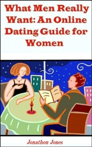 Book: What Men Really Want - An Online Dating Guide for Women by Jonathon Jones