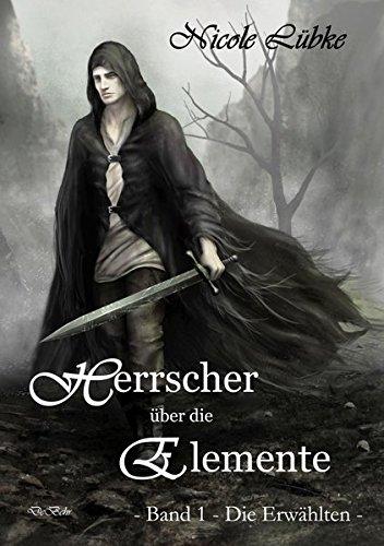Herrscher über die Elemente - Band 1 - Die Erwählten - Fantasy-Roman