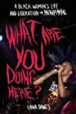 Download What Are You Doing Here?: A Black Woman's Life and Liberation in Heavy Metal in PDF ePUB Free Online