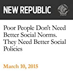 Poor People Don't Need Better Social Norms. They Need Better Social Policies. | Elizabeth Stoker Bruenig