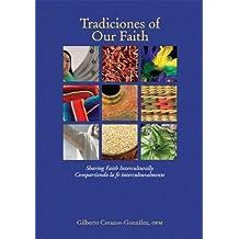 Tradiciones of Our Faith: Sharing Faith Interculturally / Compartiendo La Fe Interculturalmente