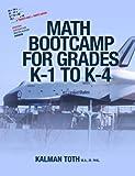 Math Bootcamp for Grades K-1 to K-4, Kalman, Kalman Toth M.A., M.Phil., 1491078308