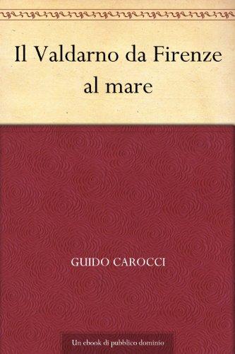Il Valdarno da Firenze al mare (Italian Edition)