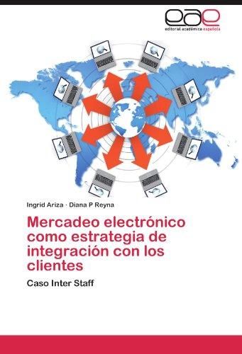 Mercadeo electrnico como estrategia de integracin con los clientes: Caso Inter Staff (Spanish Edition)