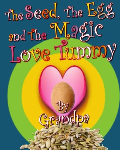 Read Online The Seed, The Egg, and The Magic Love Tummy pdf epub