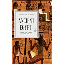 ANCIENT EGYPT: Legends. Gods. Pharaohs. (The Epoch: As it was Book 1)