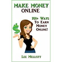 Make Money Online: 101+ Ways To Earn Money Online! (Work From Home Book 3)