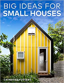 Big Ideas For Small Houses Foster Catherine 9780143773245 Amazon Com Books