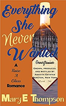 Everything She Never Wanted (Raise A Glass Book 3) by [Thompson, Mary E]