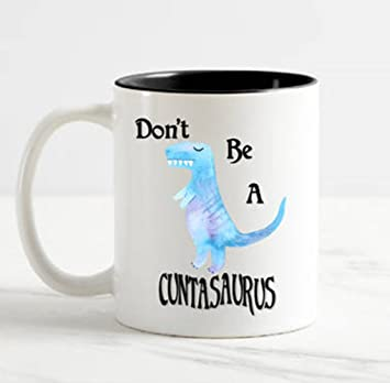 a1d35e3741c Funny Coffee Mug, Don't be a Cuntasaurus Coffee Mug/Cup, 11oz ...