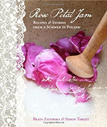 Rose Petal Jam: Recipes and Stories from a Summer in Poland