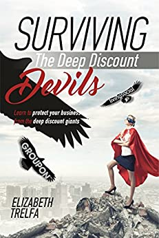 Surviving The Deep Discount Devils: Learn to protect your business from the deep discount giants by [Trelfa, Elizabeth]