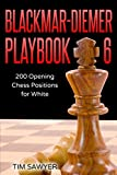 Blackmar-diemer Playbook 6: 200 Opening Chess Positions For White (chess Opening Playbook)-Tim Sawyer