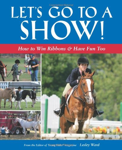 Let's Go to a Show: How to Win Ribbons & Have Fun Too (Lumina A/c)
