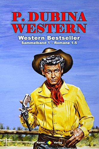 P. Dubina Western Sammelband 1: Romane 1-5 (5 Western-Romane) (German Edition)
