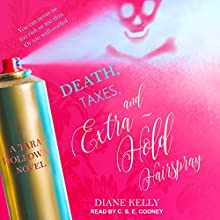 Death, Taxes, and Extra-Hold Hairspray: Tara Holloway Series, Book 3 Audiobook by Diane Kelly Narrated by C.S.E. Cooney