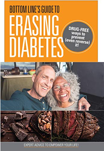 Bottom Line's Guide To Erasing Diabetes: Drug-free ways to prevent (even reverse) it!
