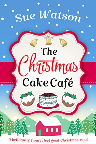 The Christmas Cake Cafe: A brilliantly funny feel good Christmas read Christmas Cakes