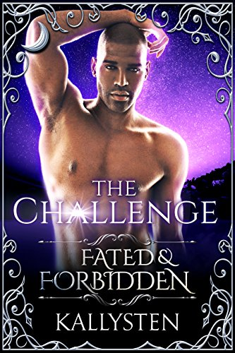 The Challenge (Fated & Forbidden Book 1) by [Kallysten]