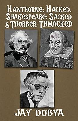 Hawthorne: Hacked, Shakespeare: Sacked & Thurber: Thwacked
