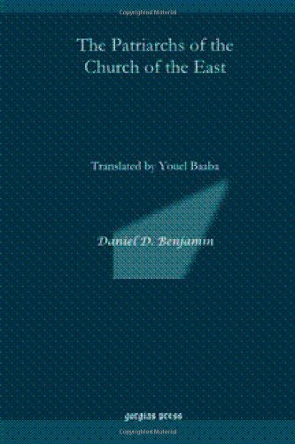 The Patriarchs of the Church of the East: Translated by Youel Baaba