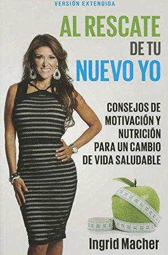 Al Rescate de tu Nuevo Yo: Conse Jos De Motivacion Y Nutricion Para Un Cambio De Vida Saludable  Spanish: To The Rescue Of A New You: Advice for a healthy lifestyle change (Spanish Edition)
