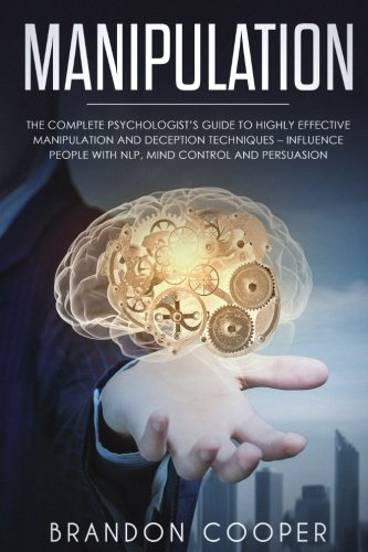 Manipulation: The Complete Psychologist's Guide to Highly Effective Manipulation and Deception Techniques – Influence People with NLP, Mind Control ... SKILLS,SMALL TALK) by CreateSpace Independent Publishing Platform