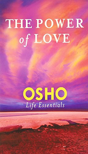 The Power of Love: What Does It Take for Love to Last a Lifetime? (Osho Life Essentials)