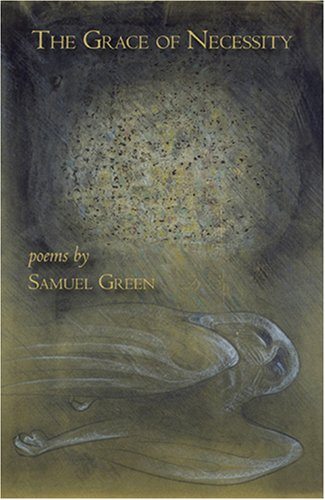 The Grace of Necessity (Carnegie Mellon Poetry Series)