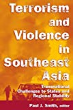 Terrorism and Violence in Southeast Asia: Transnational Challenges to States and Regional Stability