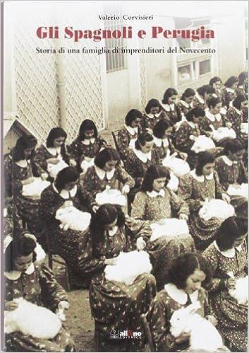 Gli Spagnoli e Perugia. Storia di una famiglia di imprenditori del  Novecento  Amazon.it  Valerio Corvisieri  Libri 5edb7d0602d