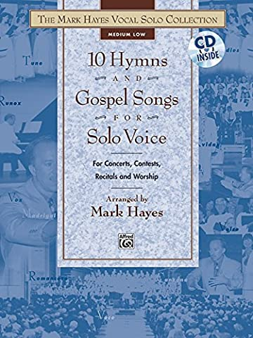 The Mark Hayes Vocal Solo Collection -- 10 Hymns and Gospel Songs for Solo Voice: For Concerts, Contests, Recitals, and Worship (Medium Low Voice), Book & (Worship Gospel Sheet Music)