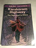 img - for Lonely Planet Karakoram Highway: The High Road to China by John King (1993-06-03) book / textbook / text book