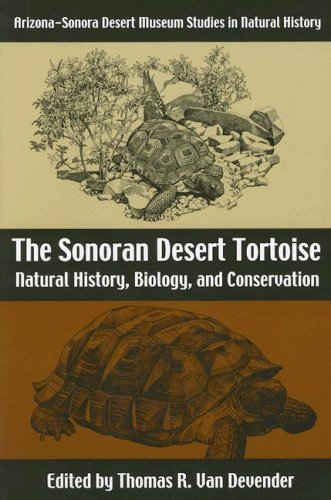 The Sonoran Desert Tortoise: Natural History, Biology, and Conservation (Arizona-Sonora Desert Museum Studies in Natural History) (Tortoise Natural)