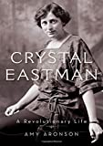 "Amy Aronson, ""Crystal Eastman: A Revolutionary Life"" (Oxford UP, 2019)"